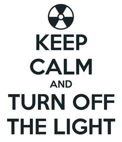 Poster: KEEP CALM AND TURN OFF THE LIGHT