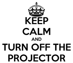 Poster: KEEP CALM AND TURN OFF THE PROJECTOR