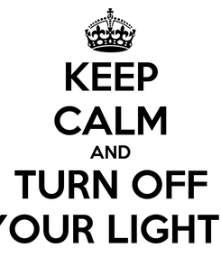 Poster: KEEP CALM AND TURN OFF YOUR LIGHTS