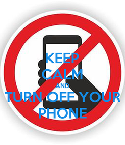 Poster: KEEP CALM AND TURN OFF YOUR PHONE