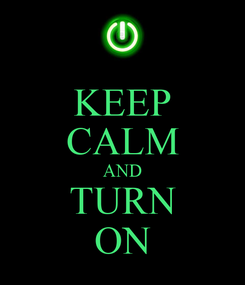 Poster: KEEP CALM AND TURN ON