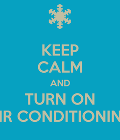 Poster: KEEP CALM AND TURN ON AIR CONDITIONING