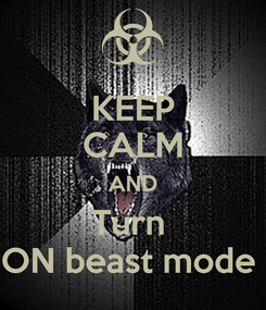 Poster: KEEP CALM AND Turn  ON beast mode