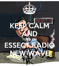 Poster: KEEP CALM AND TURN ON ESSECT RADIO NEW WAVE