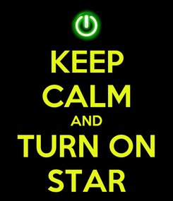 Poster: KEEP CALM AND TURN ON STAR