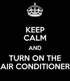 Poster: KEEP CALM AND TURN ON THE AIR CONDITIONER