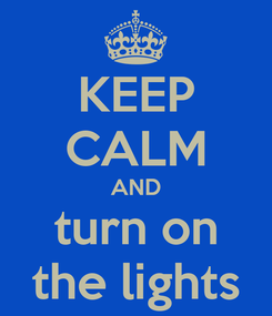 Poster: KEEP CALM AND turn on the lights