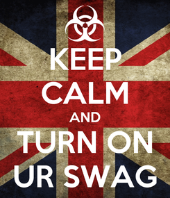 Poster: KEEP CALM AND TURN ON UR SWAG