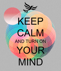 Poster: KEEP CALM AND TURN ON YOUR MIND