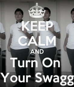 Poster: KEEP CALM AND Turn On  Your Swagg