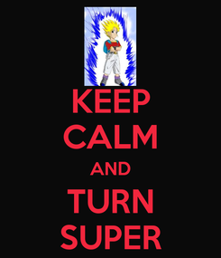 Poster: KEEP CALM AND TURN SUPER