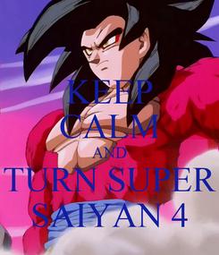 Poster: KEEP CALM AND TURN SUPER SAIYAN 4