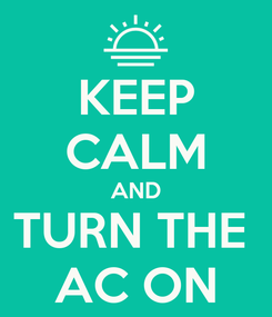 Poster: KEEP CALM AND TURN THE  AC ON