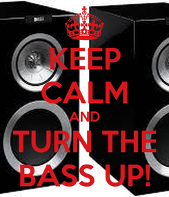 Poster: KEEP CALM AND TURN THE BASS UP!