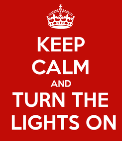 Poster: KEEP CALM AND TURN THE  LIGHTS ON