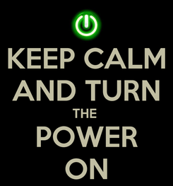 Poster: KEEP CALM AND TURN THE  POWER ON