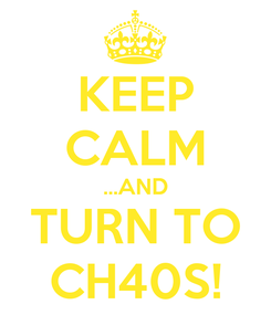 Poster: KEEP CALM ...AND TURN TO CH40S!