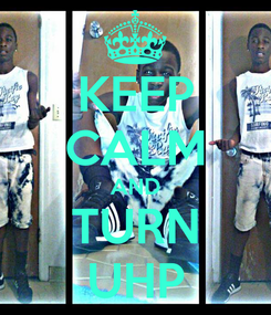 Poster: KEEP CALM AND TURN UHP