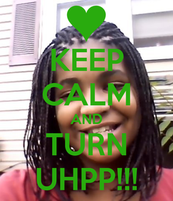 Poster: KEEP CALM AND TURN UHPP!!!