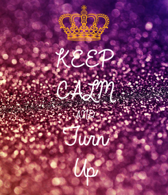 Poster: KEEP CALM AND Turn  Up