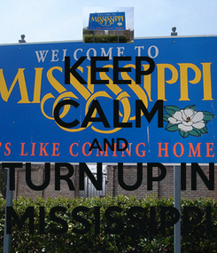 Poster: KEEP CALM AND TURN UP IN MISSISSIPPI