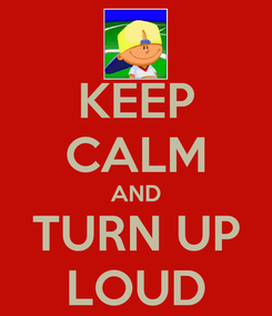 Poster: KEEP CALM AND TURN UP LOUD
