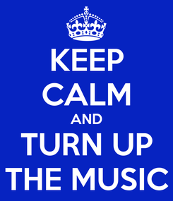 Poster: KEEP CALM AND TURN UP THE MUSIC