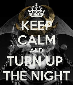 Poster: KEEP CALM AND TURN UP  THE NIGHT