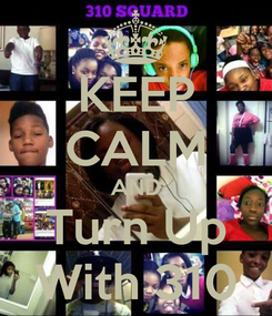 Poster: KEEP CALM AND Turn Up With 310