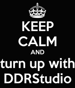 Poster: KEEP CALM AND turn up with DDRStudio