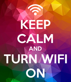 Poster: KEEP CALM AND TURN WIFI ON