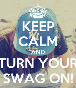 Poster: KEEP CALM AND TURN YOUR SWAG ON!