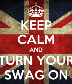 Poster: KEEP CALM AND TURN YOUR SWAG ON