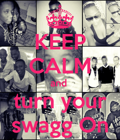 Poster: KEEP CALM and  turn your swagg On