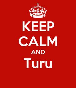 Poster: KEEP CALM AND Turu