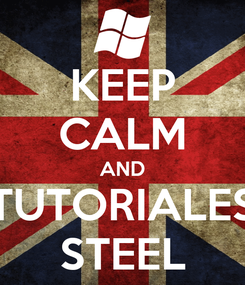 Poster: KEEP CALM AND TUTORIALES STEEL