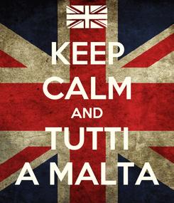 Poster: KEEP CALM AND TUTTI A MALTA