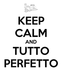 Poster: KEEP CALM AND TUTTO PERFETTO