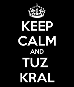 Poster: KEEP CALM AND TUZ  KRAL