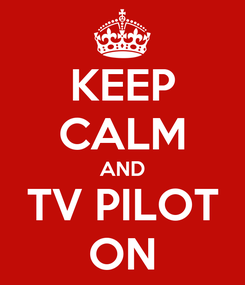Poster: KEEP CALM AND TV PILOT ON