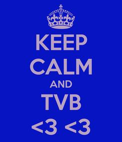 Poster: KEEP CALM AND TVB <3 <3