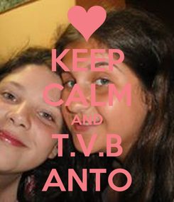 Poster: KEEP CALM AND T.V.B ANTO