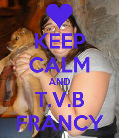 Poster: KEEP CALM AND T.V.B FRANCY