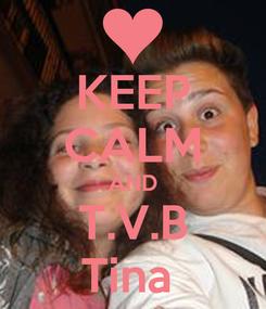 Poster: KEEP CALM AND T.V.B Tina