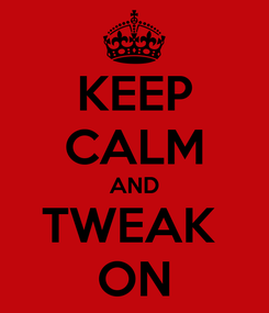 Poster: KEEP CALM AND TWEAK  ON