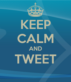 Poster: KEEP CALM AND TWEET