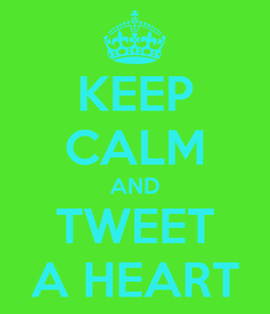 Poster: KEEP CALM AND TWEET A HEART
