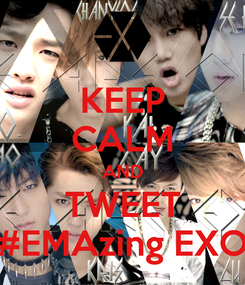 Poster: KEEP CALM AND TWEET #EMAzing EXO