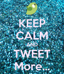 Poster: KEEP CALM AND TWEET More...