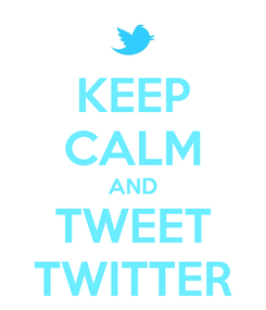 Poster: KEEP CALM AND TWEET TWITTER